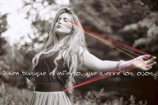Quien busque el infinito, que cierre los ojos. -Milan Kundera