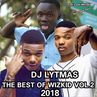 DJ LYTMAS - THE BEST OF WIZKID MIX VOL 2 2018 ft (Tiwa Savage,Drake, Mr Eazi, Rita Ora and More)