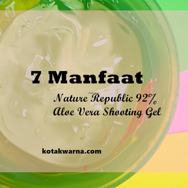 7 Kegunaan Dari Nature Republic 92% Aloe Vera Shooting Gel