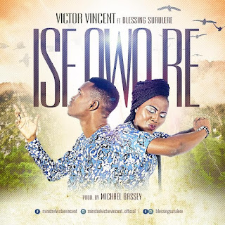 Victor Vincent – Ise Owo Re (ft. Blessing Surulere)