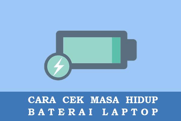 Cara Mengetahui Kelayakan dan Masa Hidup Baterai Pada Laptop