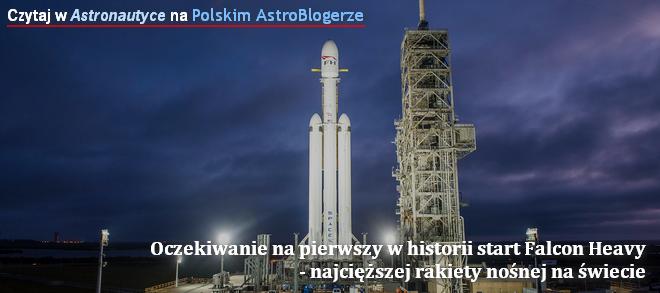 Czytaj w Astronautyce na Polskim AstroBlogerze - Oczekiwanie przed debiutem ciężkiej rakiety Falcon Heavy
