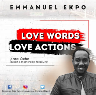 [DOWNLOAD MP3]: Emmanuel Ekpo - Love Words Love Actions