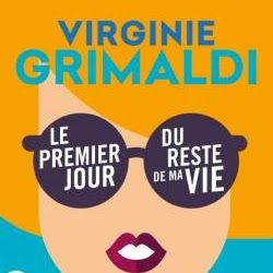 Le premier jour du reste de ma vie... de Virginie Grimaldi