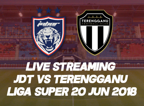 Live Streaming JDT vs Terengganu Liga Super 20 Jun 2018