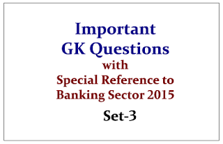 Important GK Questions (with Special Reference to Banking Sector) 2015- Set-3