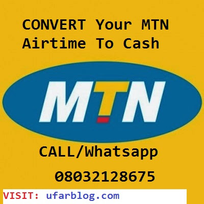 Convert Your MTN AIRTIME To Cash @ ufarblog.com