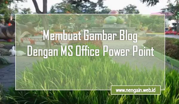 Cara Mudah Membuat dan Mempercantik Gambar Blog Dengan MS Power Point