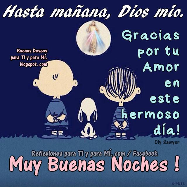 HASTA MAÑANA, DIOS MÍO  Gracias por tu Amor en este hermoso día! MUY BUENAS NOCHES !