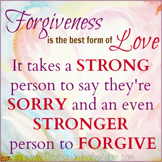Daveswordsofwisdom.com: Forgiveness Is The Best Form Of Love