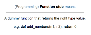 Anki Card: Function stub means... a dummy function that returns the right type value. e.g. def add_numbers(n1, n2): return 0