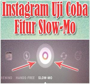 Instagram Uji Coba Fitur Slow-Mo Dan 3 Fitur Baru Lainnya
