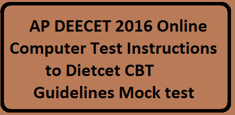 AP DEECET 2016» AP Dietcet 2016» AP Latest G.O's» APDEECET Mock test» Before Exam» CBT Norms» Computer Based Test Instructions» During the Exam» http://cse.ap.gov.in/DSE/» Online Exam Guidelines» AP DEECET 2016 Online Computer Test Instructions to Dietcet CBT Guidelines Mock test/2016/05/ap-deecet-2016-online-computer-test-instructions-dietcet-cbt-guidelines-mock-test.html