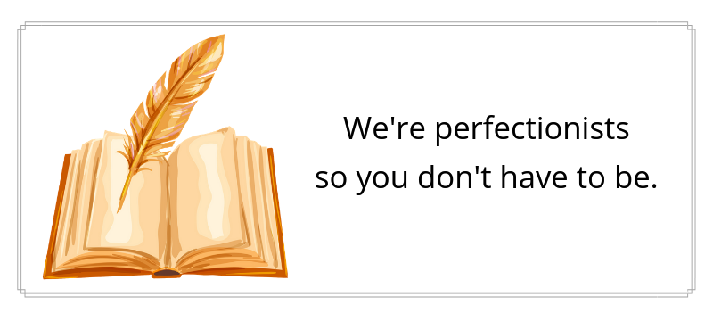 We're perfectionists so you don't have to be.