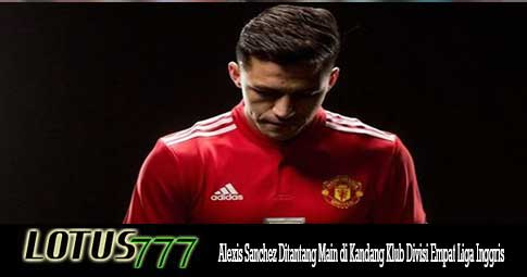 Alexis Sanchez Ditantang Main di Kandang Klub Divisi Empat Liga Inggris