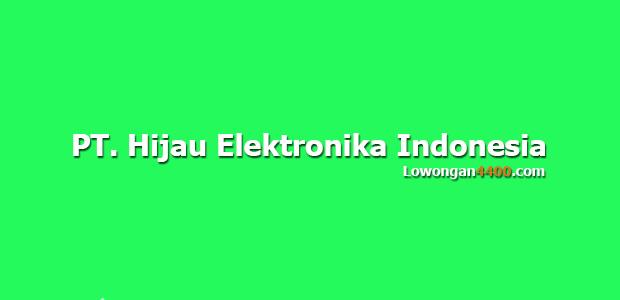 Lowongan Kerja PT. Hijau Elektronika Indonesia ( PT. HEI )