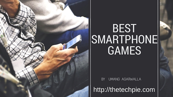 Best Smartphone Games for Android and iOS