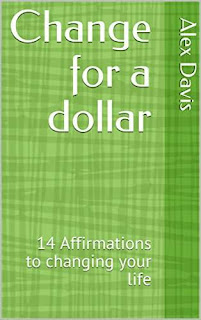 Change for a dollar: 14 Affirmations to changing your life by Alex Davis