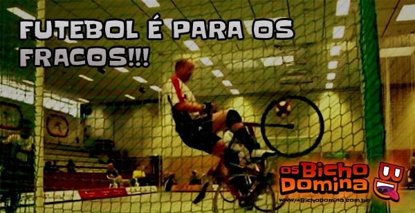 Futebol é para os fracos!!!