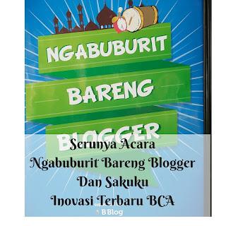 Serunya Acara Ngabuburit Bareng Blogger Dan Sakuku Inovasi Terbaru BCA