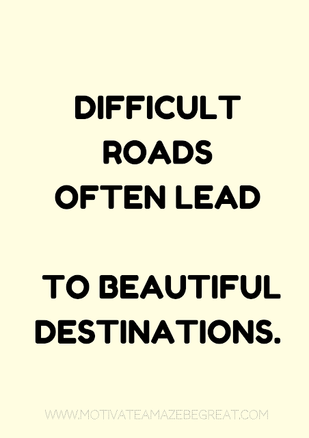 "27 Self Motivation Quotes And Posters For Success:  ""Difficult roads often lead to beautiful destinations."""