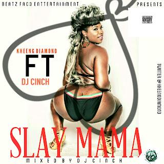 New Music: Kheeng Diamond Ft. Dj Cinch - Slay Mama (Prod. By Dj Cinch)