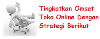 Tingkatkan Omset Toko Online Dengan Strategi Berikut