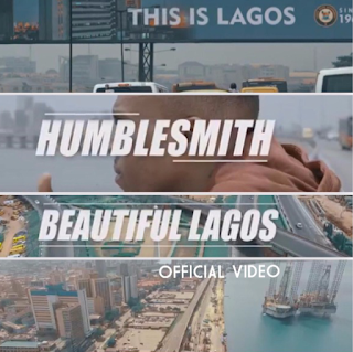 VIDEO: Humblesmith – Beautiful Lagos.mp4