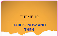 THEME 10: HABITS: NOW AND THEN