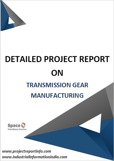 Transmission Gear Manufacturing Project Report - manufacturing project report