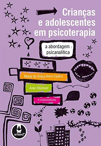 Crianças e Adolescentes em Psicoterapia A abordagem psicanalítica - Maria da Graça Kern Castro, Anie Stürmer