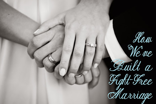 How We've Built a Fight-Free Marriage
