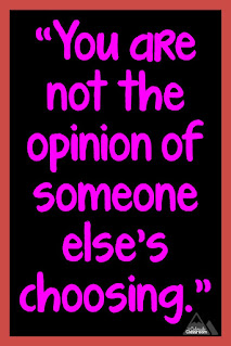 You are not the opinion of someone else's choosing.