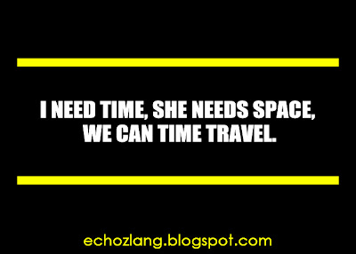 I need time, she needs space, we can time travel.