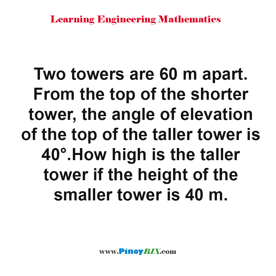 How high is the taller tower if the height of the smaller tower is 40 m?
