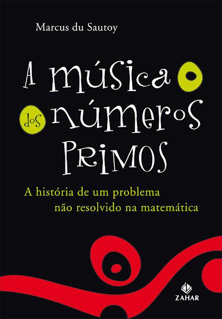 A Música dos Números Primos A história de um problema não resolvido na matemática - Marcus du Sautoy
