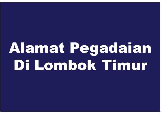 Alamat PT Pegadaian Di Lombok Timur