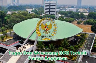 Tugas Dan Wewenang DPR Terkait Fungsi Anggaran