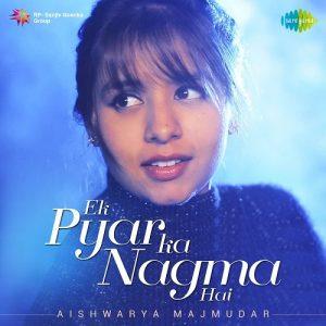Ek Pyar Ka Nagma – Aishwarya Majmudar (2017)
