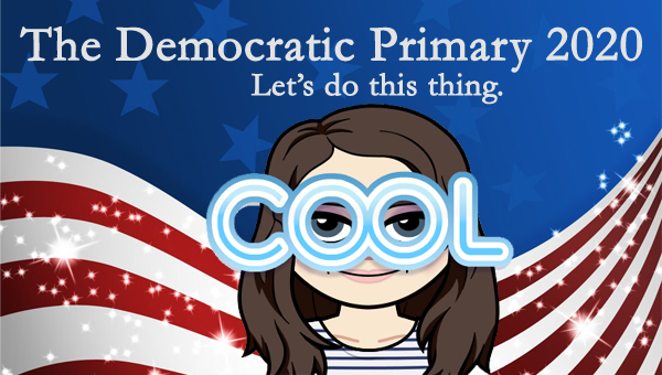 image of a cartoon version of me wearing the word COOL as glasses, pictured in front of a patriotic stars-and-stripes graphic, to which I've added text reading: 'The Democratic Primary 2020: Let's do this thing.'