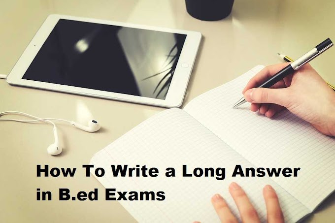 How to write a perfect long answer in B.ed examination (Full Guide) 2019