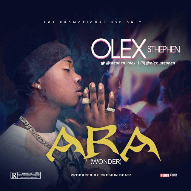 DOWNLOAD MP3: OLEX STEPHEN - ARA   @STEPHEN_OLEX