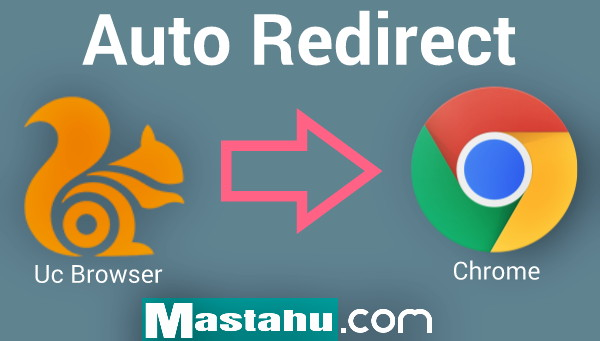 Tutorial Redirect Otomatis Uc Browser Ke Chrome Work