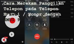 Cara Merekam Panggilan Telepon pada Telepon Huawei / Honor dengan EMUI 9