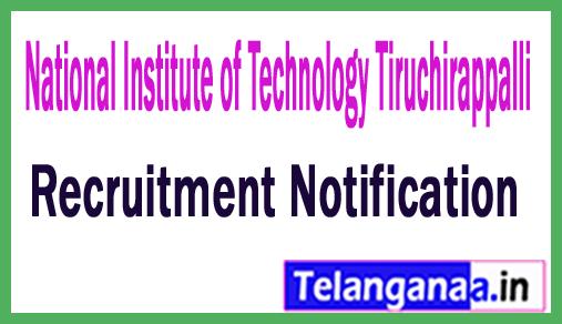 National Institute of Technology Tiruchirappalli NIT Recruitment Notification