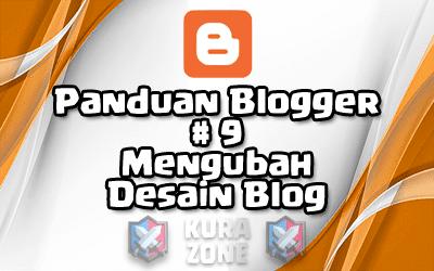 Panduan Blogger #9 - Mengubah Desain Blog