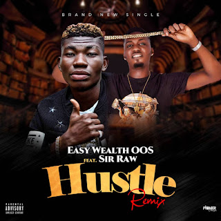 Easy Wealth OOS Ft. Sir Raw – Hustle (Remix)