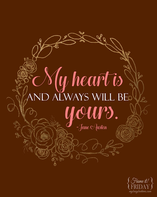 "A free printable quote by Jane Austen; ""My heart is and always will be, yours."""