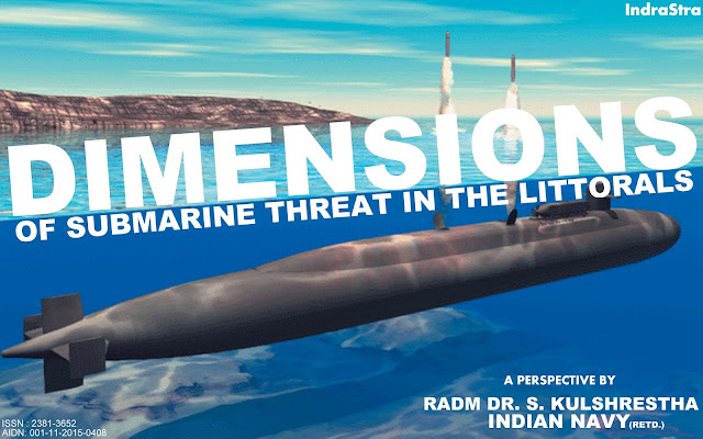 FEATURED   Dimensions of Submarine Threat in the Littorals –A Perspective by RADM Dr. S. Kulshrestha (Retd.), INDIAN NAVY