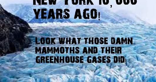 New York under glacier ice 10000 years ago damn Mammoths and their greenhouse gases